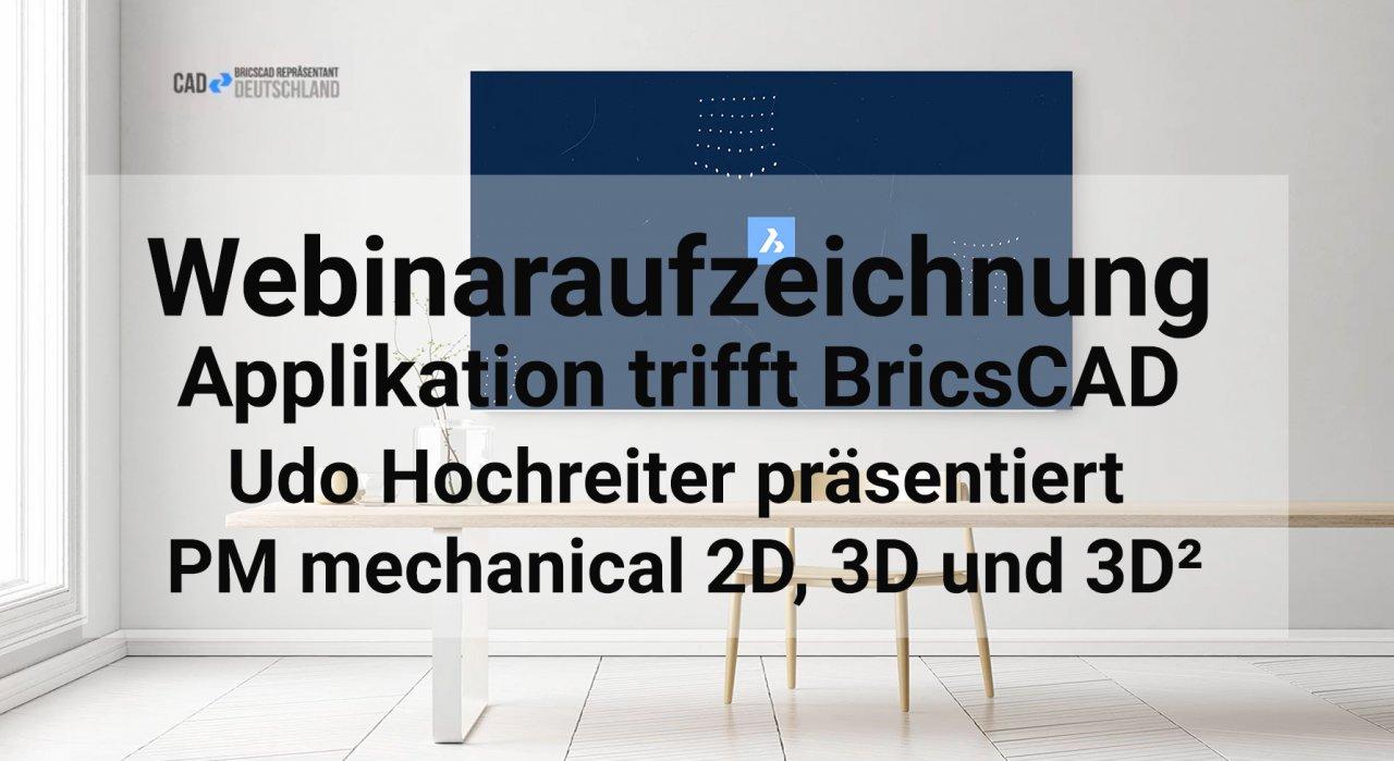 Applikation trifft BricsCAD - PM mechanical 2D, 3D und 3D²