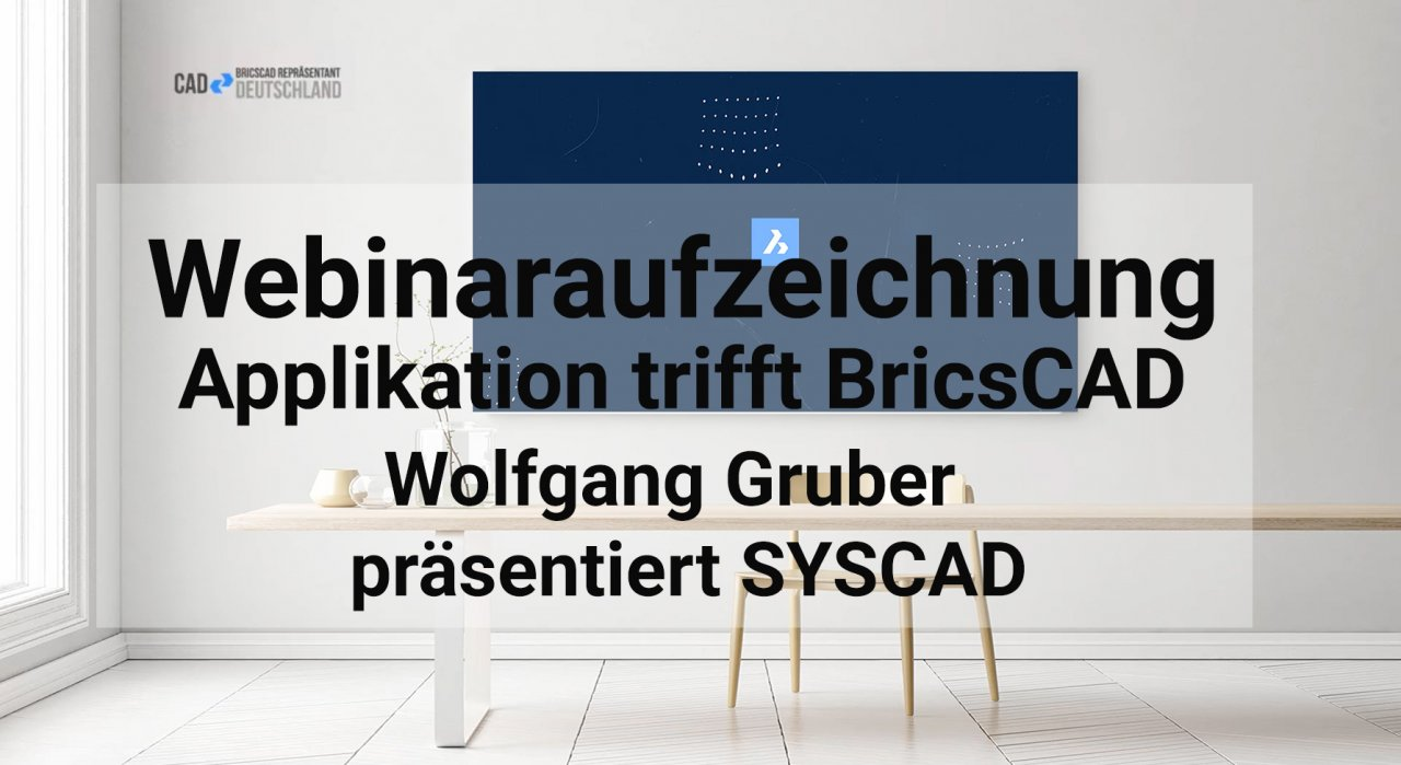 Applikation trifft BricsCAD - Im Interview mit Wolfgang Gruber / SYSCAD